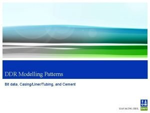 DDR Modelling Patterns Bit data CasingLinerTubing and Cement