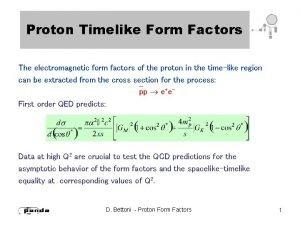 Proton Timelike Form Factors The electromagnetic form factors