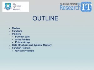 OUTLINE Review Functions Pointers Function calls Array Pointers