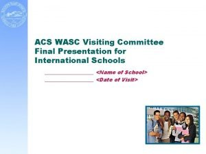 ACS WASC Visiting Committee Final Presentation for International