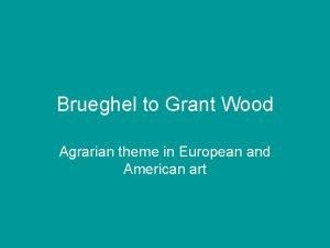 Brueghel to Grant Wood Agrarian theme in European