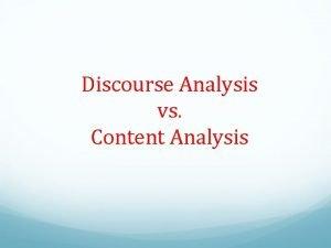 Discourse Analysis vs Content Analysis Discourse Analysis in