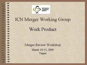 ICN Merger Working Group Work Product Merger Review