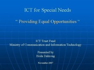 ICT for Special Needs Providing Equal Opportunities ICT
