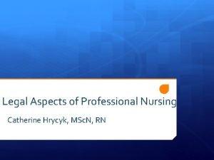 Legal Aspects of Professional Nursing Catherine Hrycyk MSc