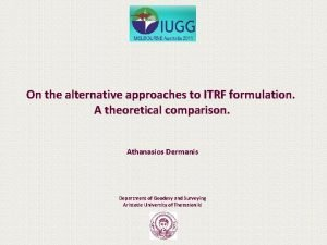 On the alternative approaches to ITRF formulation A