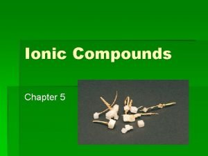 Ionic Compounds Chapter 5 Ionic Compounds Ionic compounds