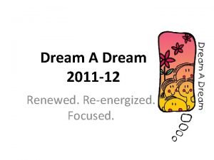 Dream A Dream 2011 12 Renewed Reenergized Focused
