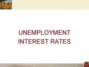 UNEMPLOYMENT INTEREST RATES 1 Identifying Unemployment Total population