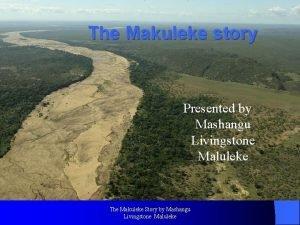 The Makuleke story Presented by Mashangu Livingstone Maluleke