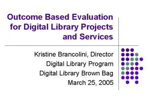 Outcome Based Evaluation for Digital Library Projects and