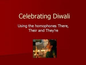 Celebrating Diwali Using the homophones There Their and