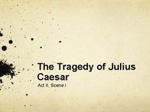 The Tragedy of Julius Caesar Act II Scene