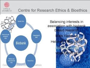 Centre for Research Ethics Bioethics Balancing interests in