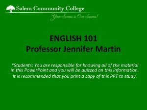 ENGLISH 101 Professor Jennifer Martin Students You are
