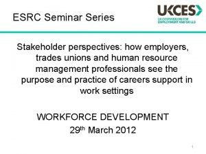 ESRC Seminar Series Stakeholder perspectives how employers trades