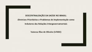 DESCENTRALIZAO DA SADE NO BRASIL Diretrizes Prioritrias e