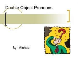 Double Object Pronouns By Michael Double Object Pronouns