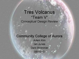 Tres Volcanus Team V Conceptual Design Review Community