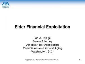 Elder Financial Exploitation Lori A Stiegel Senior Attorney