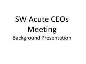 SW Acute CEOs Meeting Background Presentation Kings Fund