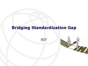 Bridging Standardization Gap BDT Agenda Introduction ITUD mandate