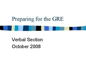 Preparing for the GRE Verbal Section October 2008