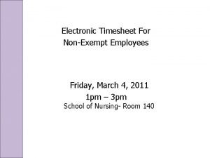 Electronic Timesheet For NonExempt Employees Friday March 4