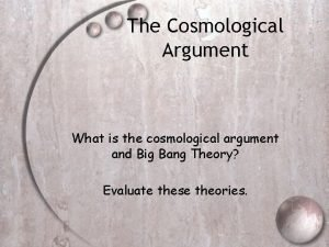 The Cosmological Argument What is the cosmological argument