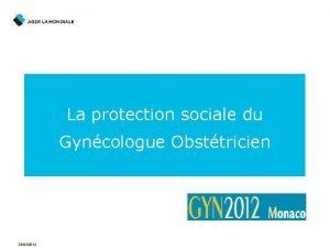 La protection sociale du Gyncologue Obsttricien 24042012 Prsentation