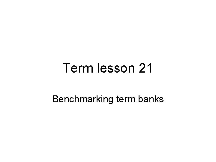 Term lesson 21 Benchmarking term banks About term