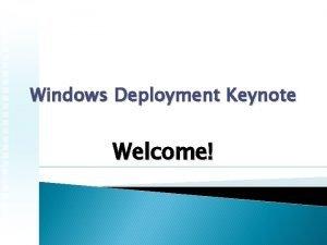 Windows Deployment Keynote Welcome PLAN Practice Plan it