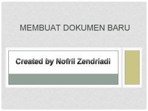 MEMBUAT DOKUMEN BARU Created by Nofril Zendriadi MEMBUKA
