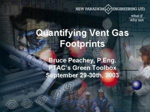 Quantifying Vent Gas Footprints Bruce Peachey P Eng
