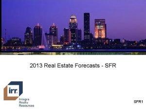 2013 Real Estate Forecasts SFR 1 Historic SFR