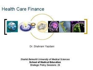 Health Care Finance Dr Shahram Yazdani Shahid Beheshti