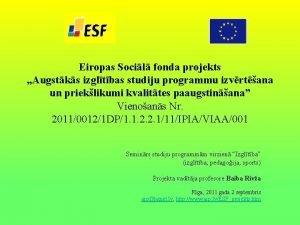 Eiropas Socil fonda projekts Augstks izgltbas studiju programmu