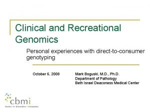 Clinical and Recreational Genomics Personal experiences with directtoconsumer