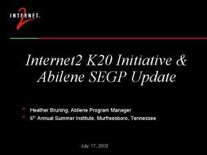 Internet 2 K 20 Initiative Abilene SEGP Update