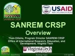 SANREM CRSP Overview Theo Dillaha Program Director SANREM
