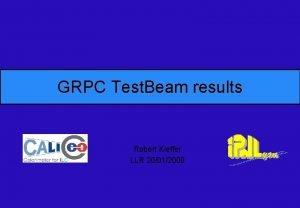 GRPC Test Beam results Robert Kieffer LLR 20012009