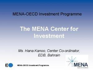 MENAOECD Investment Programme The MENA Center for Investment
