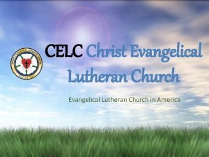 CELC Christ Evangelical Lutheran Church in America Welcome