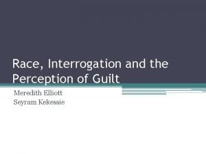 Race Interrogation and the Perception of Guilt Meredith