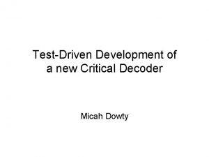 TestDriven Development of a new Critical Decoder Micah