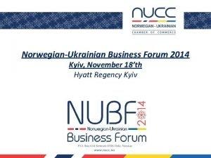 NorwegianUkrainian Business Forum 2014 Kyiv November 18th Hyatt