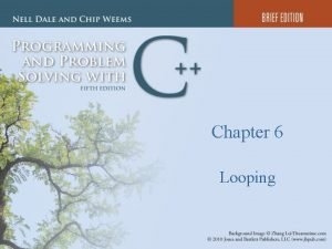 Chapter 6 Looping Chapter 6 Topics l l