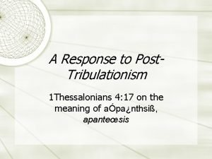 A Response to Post Tribulationism 1 Thessalonians 4
