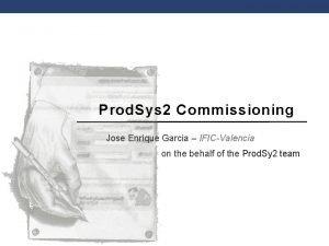 Prod Sys 2 Commissioning Jose Enrique Garcia IFICValencia