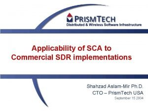 Applicability of SCA to Commercial SDR implementations Shahzad
